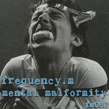 2014-12-07 - Frequency.M - Mental Malformity (fm082).jpg