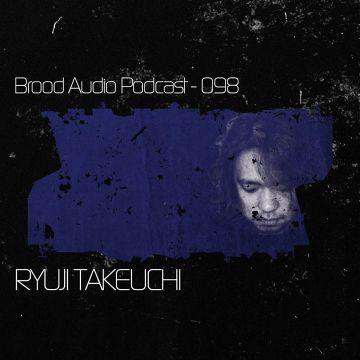 2013-11-19 - Ryuji Takeuchi - Brood Audio Podcast (BAP098).jpg