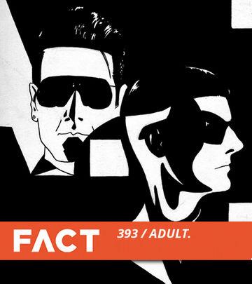2013-07-29 - ADULT. - Fact Mix 393.jpg
