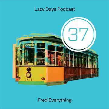 2014-01-10 - Fred Everything - Lazy Days Podcast 37.jpg