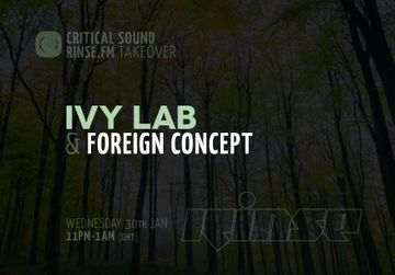 2013-01-30 - Ivy Lab & Foreign Concept - Critical Takeover, Rinse FM.jpg