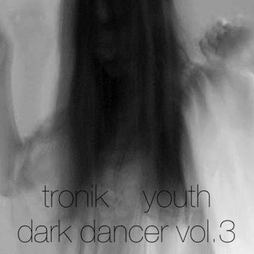 2013-07-26 - Tronik Youth - Dark Dancer Vol.3 (Promo Mix).jpg