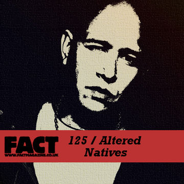 2010-02-19 - Altered Natives - FACT Mix 125.jpg