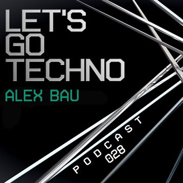 2013-11-18 - Alex Bau - Let's Go Techno Podcast 028.jpg