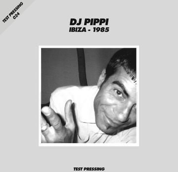 1985 - DJ Pippi @ Ibiza (Test Pressing 024).jpg