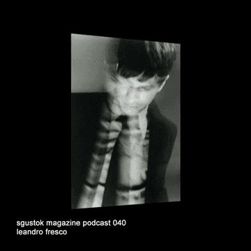2013-05-30 - Leandro Fresco - Sgustok Magazine Podcast 040.png