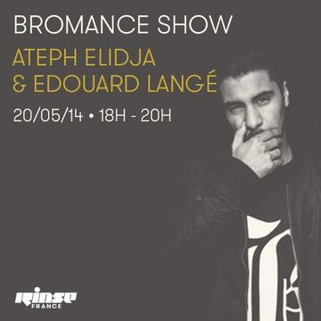 2014-05-20 - Ateph Elidja, Edouard Langé - Bromance & Friends, Rinse FM France.jpg