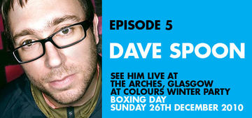 2010-12-09 - Dave Spoon - Colours Radio Podcast 5.jpg