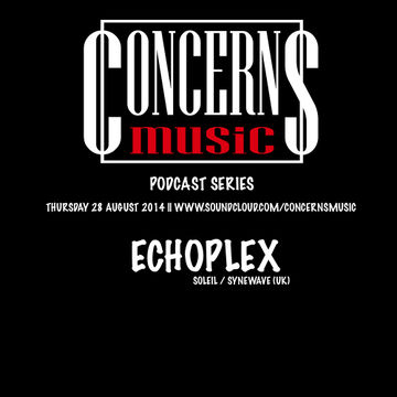 2014-08-28 - Echoplex - Concerns Music Podcast 4.0.jpg