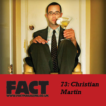 2009-08-10 - Christian Martin - FACT Mix 73.jpg