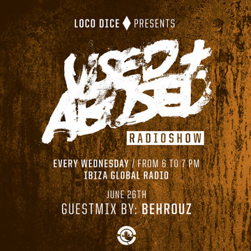 2013-06-26 - Behrouz - USED + ABUSED 4, Ibiza Global Radio.jpg