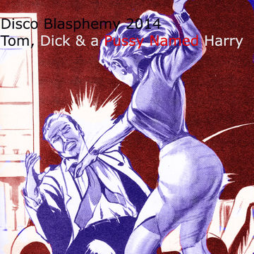 2014-12-18 - Inhead-Kay - Disco Blasphemy 2014 - Tom, Dick & A Pussy Named Harry.jpg