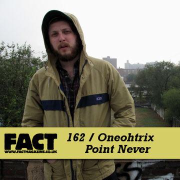 2010-06-28 - Oneohtrix Point Never - FACT Mix 162.jpg