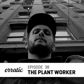 2013-02-20 - The Plant Worker - Erratic Podcast 38.jpg