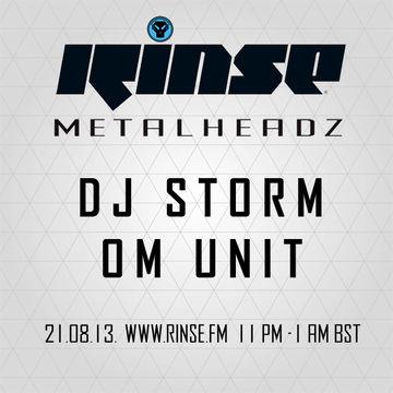 2013-08-21 - DJ Storm & Om Unit - Metalheadz, Rinse FM.jpg