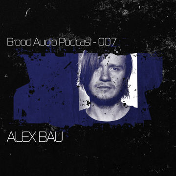 2012-01-17 - Alex Bau - Brood Audio Podcast (BAP007).jpg