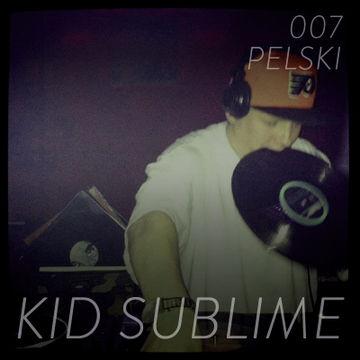 2013-11-28 - Kid Sublime - Pelski Podcast 007.jpg