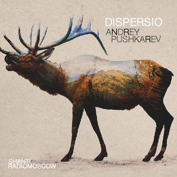 2014-06-23 - Andrey Pushkarev - Dispersio (Shanti Radio).jpg