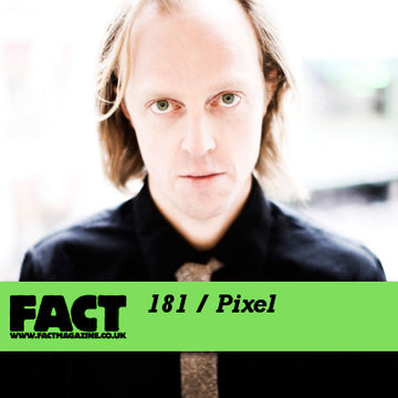 2010-09-03 - Pixel - FACT Mix 181.jpg
