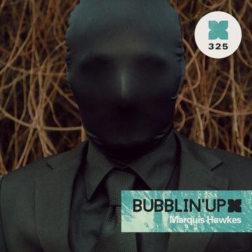 2014-01-07 - Marquis Hawkes - Bubblin' Up (XLR8R Podcast 325).jpg