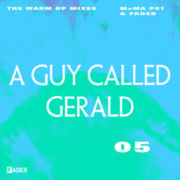 2013-07-23 - A Guy Called Gerald - FADER & MoMA PS1 Warm Up Mix 05.jpg