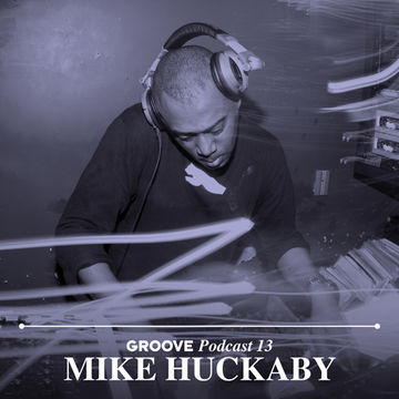 2012-10-02 - Mike Huckaby - Groove Podcast 13.jpg
