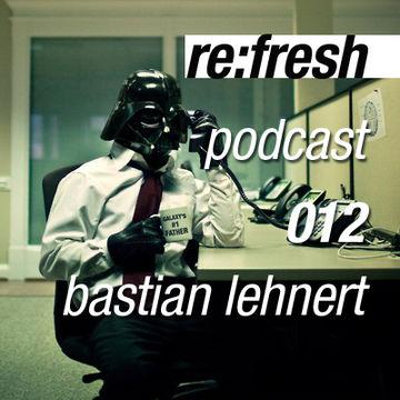 2012-01-16 - Bastian Lehnert - ReFresh Music Podcast 12.jpg