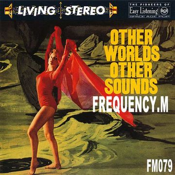 2014-07-07 - Frequency.M - Other Worlds Other Sounds (fm079).jpg