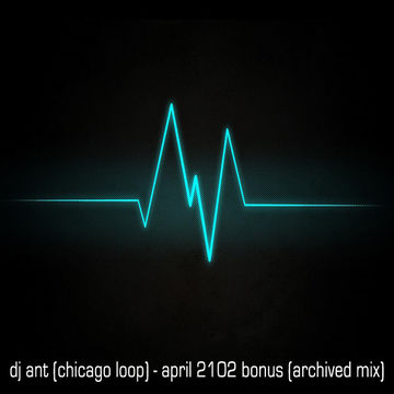 2012-04 - DJ ANT (Chicago Loop) - April 2012 Funky Techno (Archived Mix).jpg