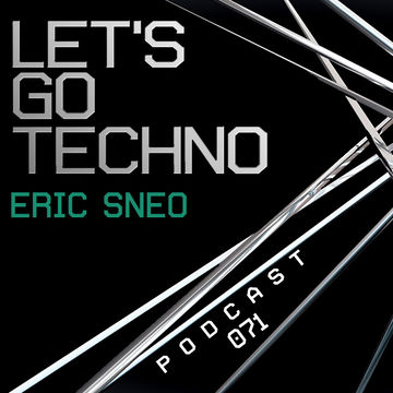 2014-09-15 - Eric Sneo - Let's Go Techno Podcast 071.jpg