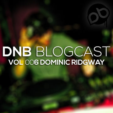 2014-01-19 - Dominic Ridgway - DnB Blogcast Vol.006.jpg