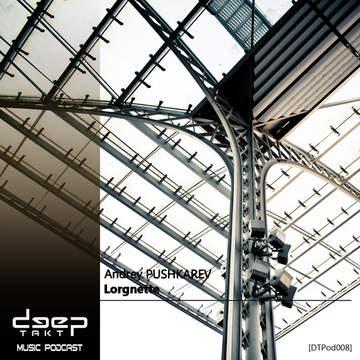 2014-02-14 - Andrey Pushkarev - Lorgnette (Deeptakt Podcast, DTPod008).jpg