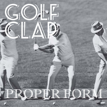 2013-07-04 - Golf Clap - Proper Form (July Promo Mix).jpg