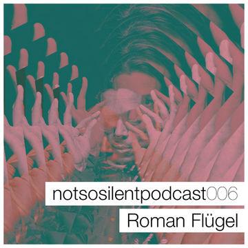 2013-11-21 - Roman Flügel - Notsosilent Podcast 006.jpg