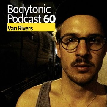 2009-12-01 - Van Rivers - Bodytonic Podcast 60.jpg