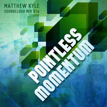 2011-07-13 - Matthew Kyle - Pointless Momentum (Soundcloud Mix 014).jpg