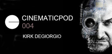 2011-12-16 - Kirk Degiorgio - Cinematicpod 004.jpg