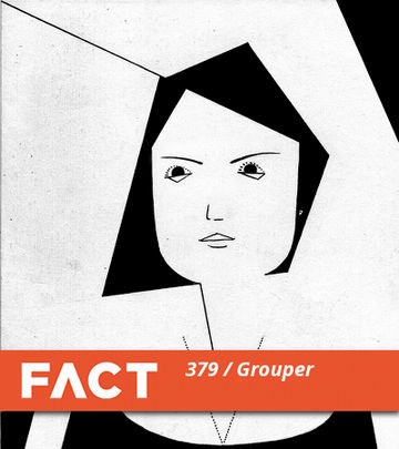 2013-04-22 - Grouper - FACT Mix 379.jpg