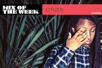 2013-05-15 - Citizen - Mix Of The Week.jpg