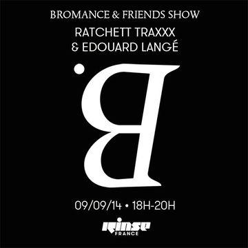 2014-09-09 - Ratchett Traxxx, Edouard Langé - Bromance & Friends, Rinse FM France.jpg