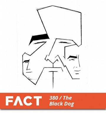 2013-04-29 - The Black Dog - FACT Mix 380.jpg