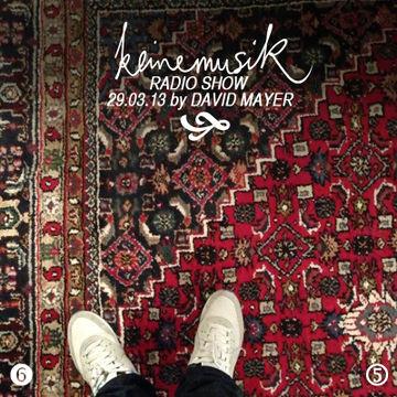 2013-03-29 - David Mayer - Keinemusik Radio Show.jpg