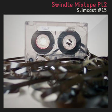 2014-03-10 - Slim - Swindle Mixtape Pt2 (SlimCast 15).jpg
