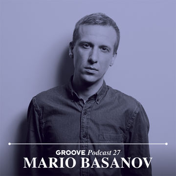 2014-02-17 - Mario Basanov - Groove Podcast 27.jpg