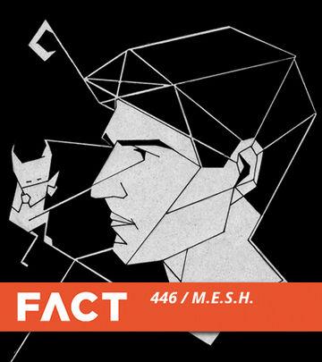 2014-06-16 - M.E.S.H. - FACT Mix 446.jpg