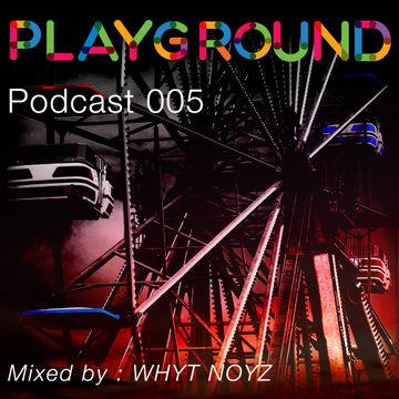 2014-07-04 - WHYT NOYZ - Playground Podcast 005.jpg