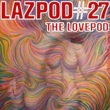 2014-07-26 - Damian Lazarus - The Lovepod (Lazpod 27).jpg