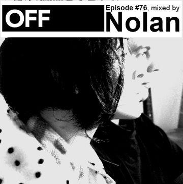 2012-09-24 - Nolan - OFF Recordings Podcast 76.jpg