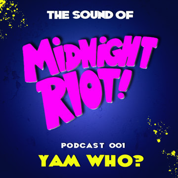 2014-06-30 - Yam Who - The Sound Of Midnight Riot! Podcast 001.jpg