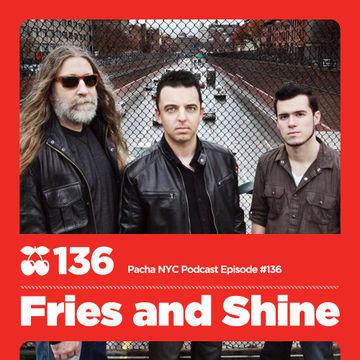 2012-07-27 - Fries and Shine - Pacha NYC Podcast 136.jpg